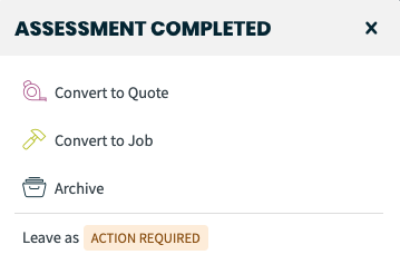 assessment completed prompt asking you if you want to convert to a quote or job or archive the request